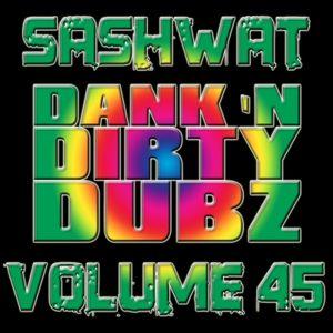 DJ Sashwat - Dank 'N' Dirty Dubz (Volume 45)