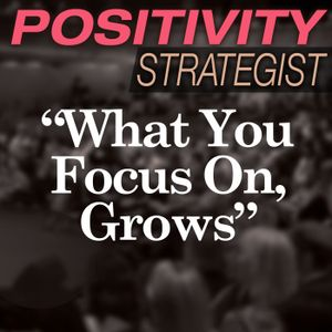 What You Focus on, Grows - PS001