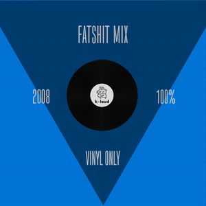 fatshit mix (100% vinyl/ 2008)
