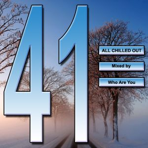 All Chilled Out 41 Who Are you