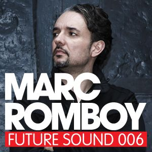 Future Sound 006 :: Marc Romboy