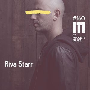 My Favourite Freaks Podcast # 160 Riva Starr