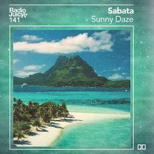 Radio Juicy Vol. 141 (Sunny Daze by Sabata)