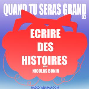 Quand Tu Seras Grand - 02 - ECRIRE DES HISTOIRES - avec Nicolas Bonin
