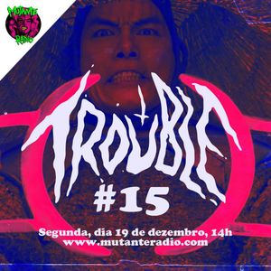 TROUBLE EPISODIO 15