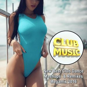 Club music new best club dance mashups remixes megamix for Disco house best