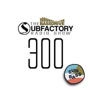 The Subfactory Radio Show #300 LIVE from Sun & Bass 2018