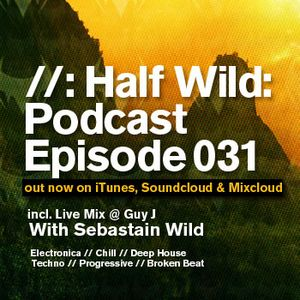 Half Wild: Podcast // Episode 031 // incl. Live Mix @ Guy J (Bedrock)
