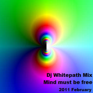 Dj Whitepath Mix - Mind must be free (2011 Feb)