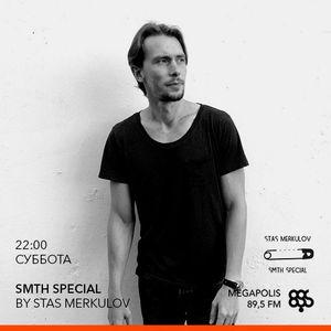 Stas Merkulov - Smth Special 101 @Megapolis 89.5 Fm 09.09.2017