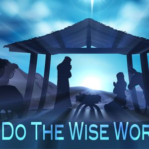 12-18-16 Message: How Do The Wise Worship?
