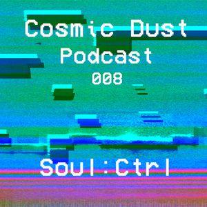 Cosmic Dust Podcast 008 - Soul:Ctrl