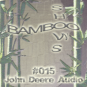 Bamboo Shows 015 - John Deere Audio - 11.09.18