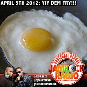 JAMROCK RADIO -- APR 5, 2012: YIY DEM FRY!!!