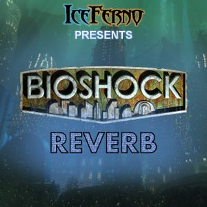 Iceferno presents BioShock Reverb