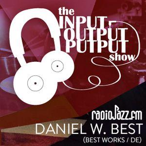 The Input Output Putput radio show: Daniel W. Best (Best Works/DE) pt. II