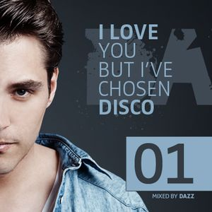 DAZZ - I LOVE YOU, BUT I´VE CHOSEN DISCO - VOLUME 1