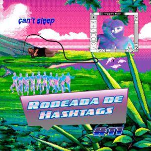 Rodeada de Hashtags #11 - 29/05/17
