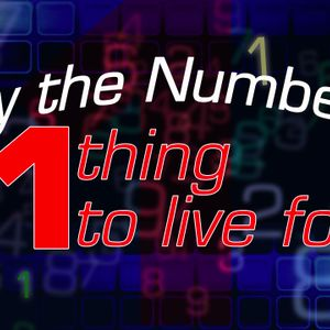 By the Numbers: 1 Thing to Live For