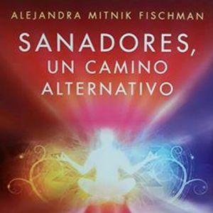 """""""Sanadores, un camino alternativo"""". Entrevista a Alejandra Mitnik Fischman"""