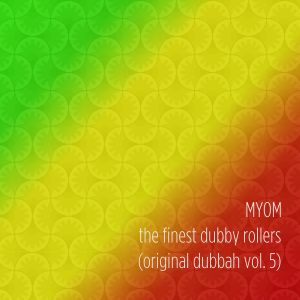 Myom - The Finest Dubby Rollers (Original Dubbah Vol. 5 / Boom Tschak Podcast #25)