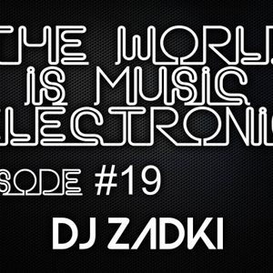 DJ ZADKI Present.-The World Is Music Electronic (Episode #19)