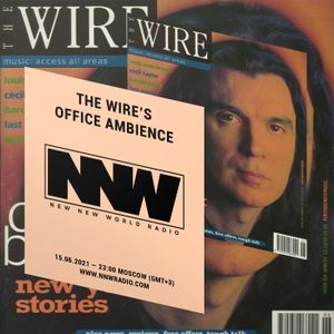 The Wire's Office Ambience - 15th June 2021