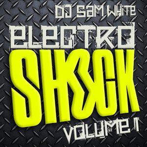 DJ SAM WHITE - ELECTRO SHOCK - VOLUME 1 - (2009) - FREE DOWNLOAD