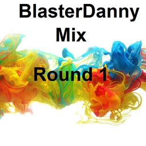 BlasterDanny Mix Round One