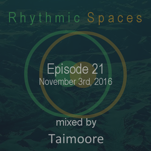 Rhythmic Spaces Episode 21 mixed by Taimoore