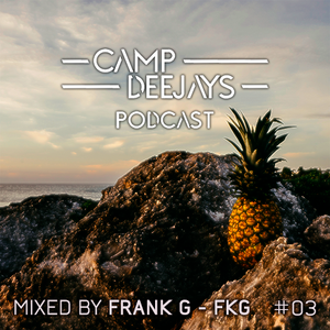 Camp Deejays Podcast 03 - Mixed by Frank G  - FKG