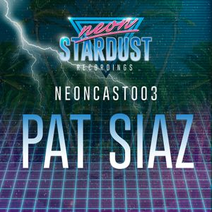 NEONCAST003 - PAT SIAZ - NEON STARDUST RECORDINGS SHOWCASE