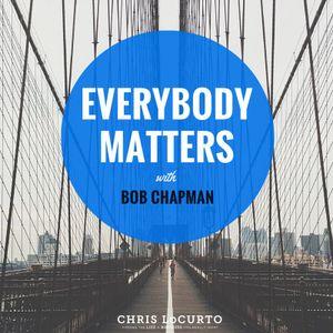 157: Everybody Matters with Bob Chapman