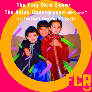 The Tiny Okra Show with Gracie T: The Asian Underground on FCR 18.04.20