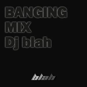 Dj blah - Banging Mix (New Ver)