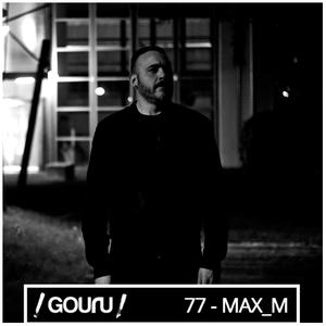 Gouru.fr Podcast 77 : Max_M