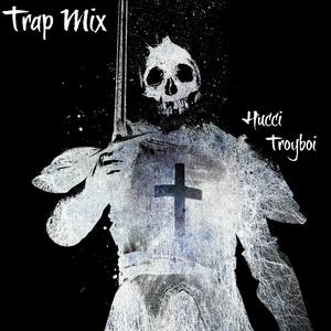 2017 Trap Mix | TROYBOI HUCCI