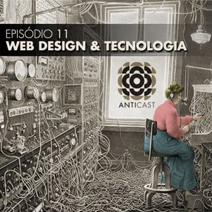 AntiCast 11 - Web design e Tecnologia