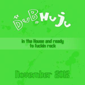 DUBHUJU in tha House and ready to fuckin rock - November 2012