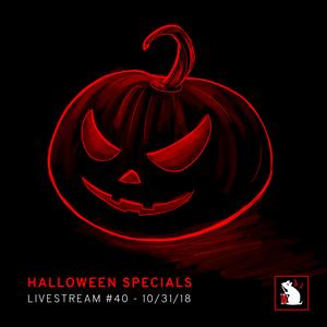 Halloween Specials (Livestream #40 - 10/31/18)