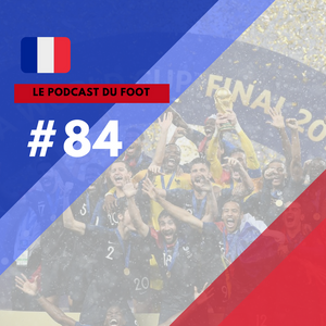 Le Podcast du Foot #84 | Champions du monde!