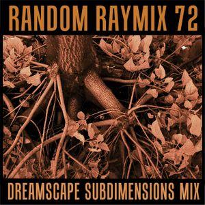 Random raymix 72 - dreamscape subdimensions mix