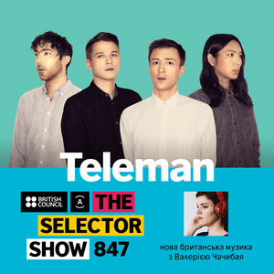 The Selector (Show 847 Ukrainian version) w/ Teleman