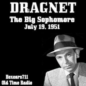 Dragnet - The Big Sophomore (07-19-51)