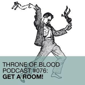 TOB PODCAST 076: GET A ROOM!