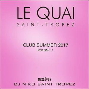 LE QUAI SAINT-TROPEZ CLUB SUMMER 2017 Vol 1. Mixed by DJ NIKO SAINT TROPEZ