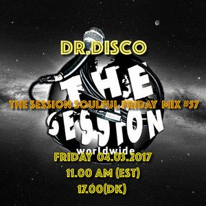 Dr. Disco -The Session Soulful Friday Mix #57