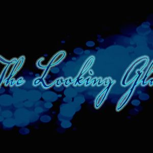 THE LOOKING GLASS RADIO 8/6/12