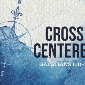Cross Centered [Galatians 6:11-18]