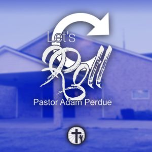 1-7-18 Let's Roll - Pastor Adam Perdue
